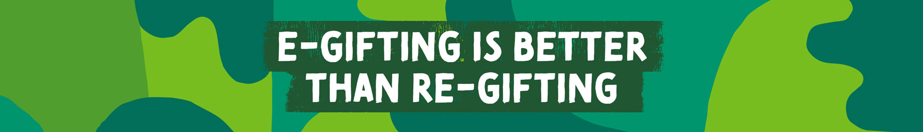 Green camo banner with 'E-gifting is better than re-gifting' text.