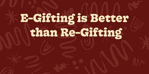 Maroon banner with light red squiggle lines and text of E-Gifting is Better than Re-Gifting.